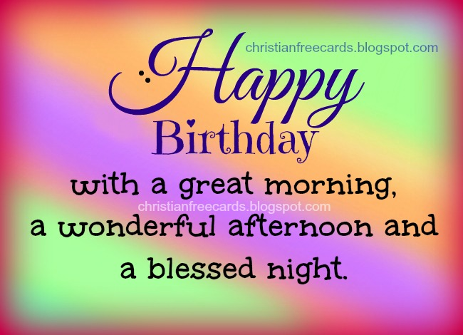Happy Birthday, Blessings to you. Free images, free christian quotes for bday, birthday with God's blessing, christian messages for friends and family, nice cards.