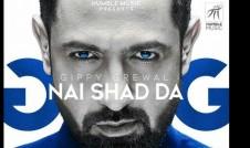 Gippy Grewal new Punjabi Album Nai Shad Da punjabi song Nai Shad Da Best Punjabi single song Nai Shad Da 2017 week