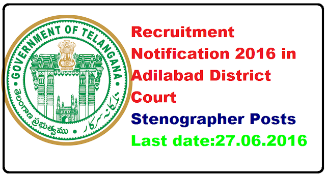Recruitment Notification 2016 in Adilabad District Court |Adilabad District Court Recruitment 2016 – Stenographer Posts/2016/07/recruitment-notification-2016-in-adilabad-district-court.html