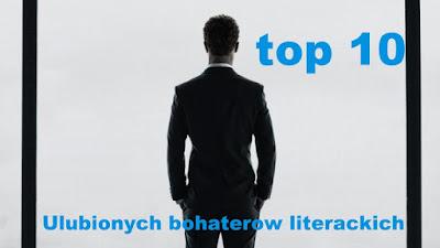 http://wymarzona-ksiazka.blogspot.com/2015/07/top-10-ulubionych-bohaterow-literackich.html