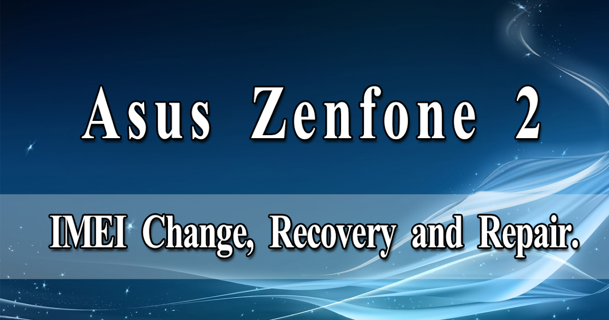 How to Change, Recover and Repair IMEI on Zenfone 2 ~ Tech