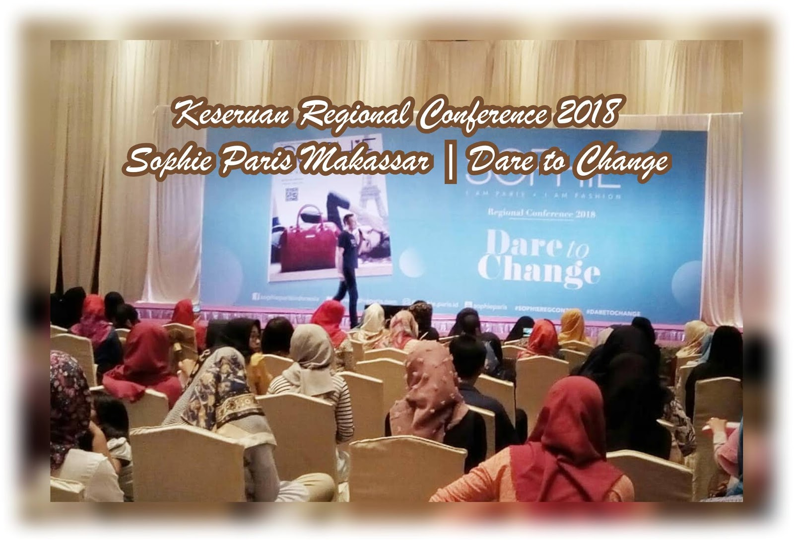 Keseruan Regional Conference 2018 Sophie Paris Makassar | Dare to Change