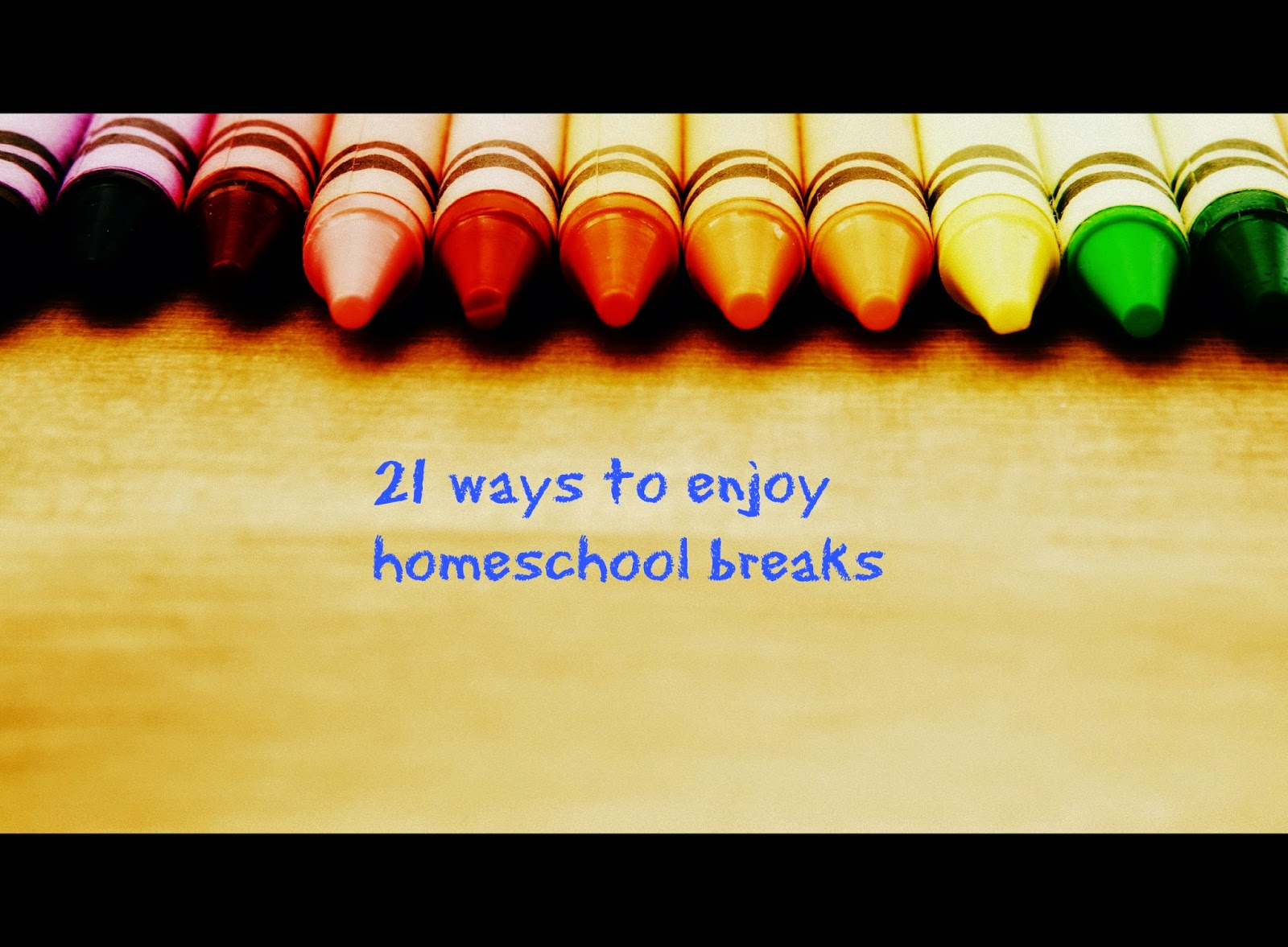 21 ways to enjoy homeschool breaks