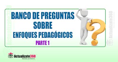BANCO DE PREGUNTAS SOBRE ENFOQUES PEDAGÓGICOS