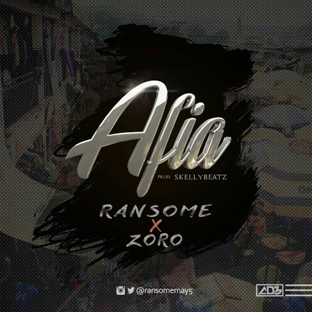 "Music: Ransome - ""AFIA"" ft Zoro"