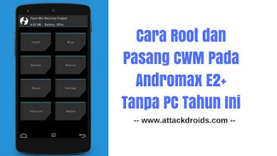 Cara Root dan Pasang CWM Pada Andromax E2+ Tanpa PC Tahun Ini