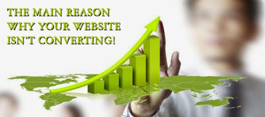 The Main Reason Why Your Website Isn't Converting!