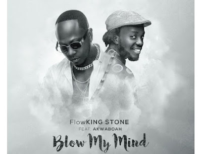 Flowking Stone ft. Akwaboah – Blow My Mind