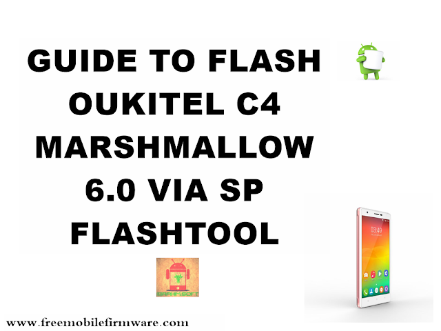 Guide To Flash OUKITEL C4 MT6737 Marshmallow 6.0 Tested Free Firmware Using Mtk Flashtool