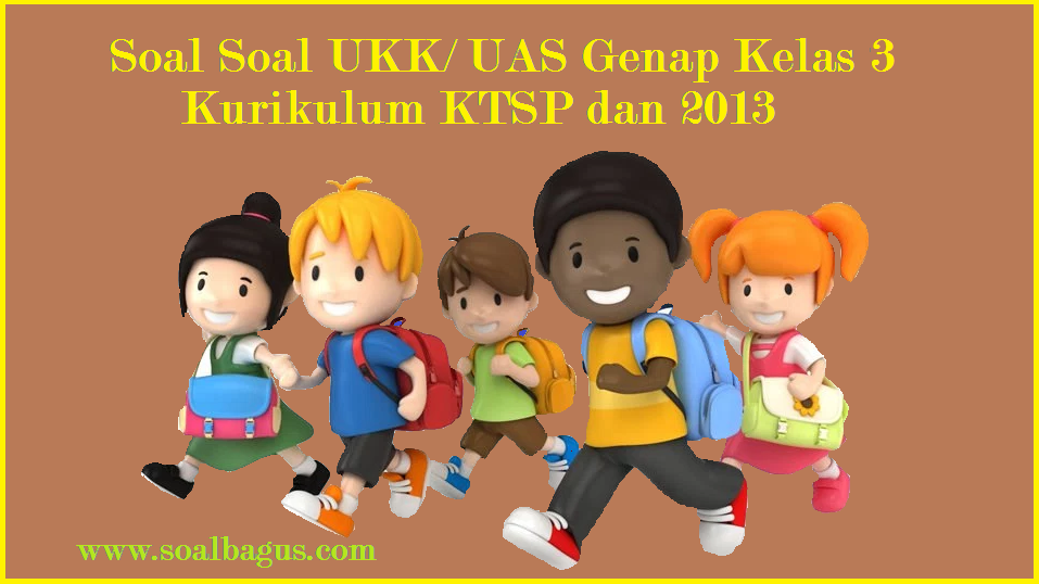 Kumpulan Soal UKK/ UAS Kelas 3 Semester 2 Terbaru - Oemar ...