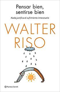 Pensar bien, sentirse bien: Nada justifica el sufrimiento innecesario - Walter Riso