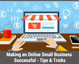 Tips and Tricks for Making an Online Small Business Successful