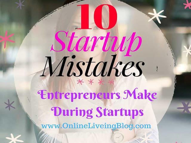 10 Mistakes That Entrepreneurs Make During Startups