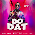 Exclusive Audio : John Blaq - Do Dat (New Music 2019)