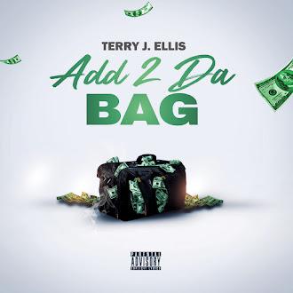 NEW SONG: TERRY J. ELLIS - ADD 2 DA BAG