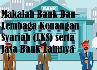 Makalah Bank Dan Lembaga Keuangan Syariah (LKS) serta Jasa Bank Lainnya