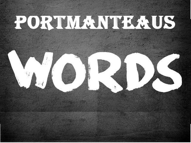 portmanteaus كلمة مكونة من كلمتين مختلفتين بمعنيين لتشكيل كلمة جديدة