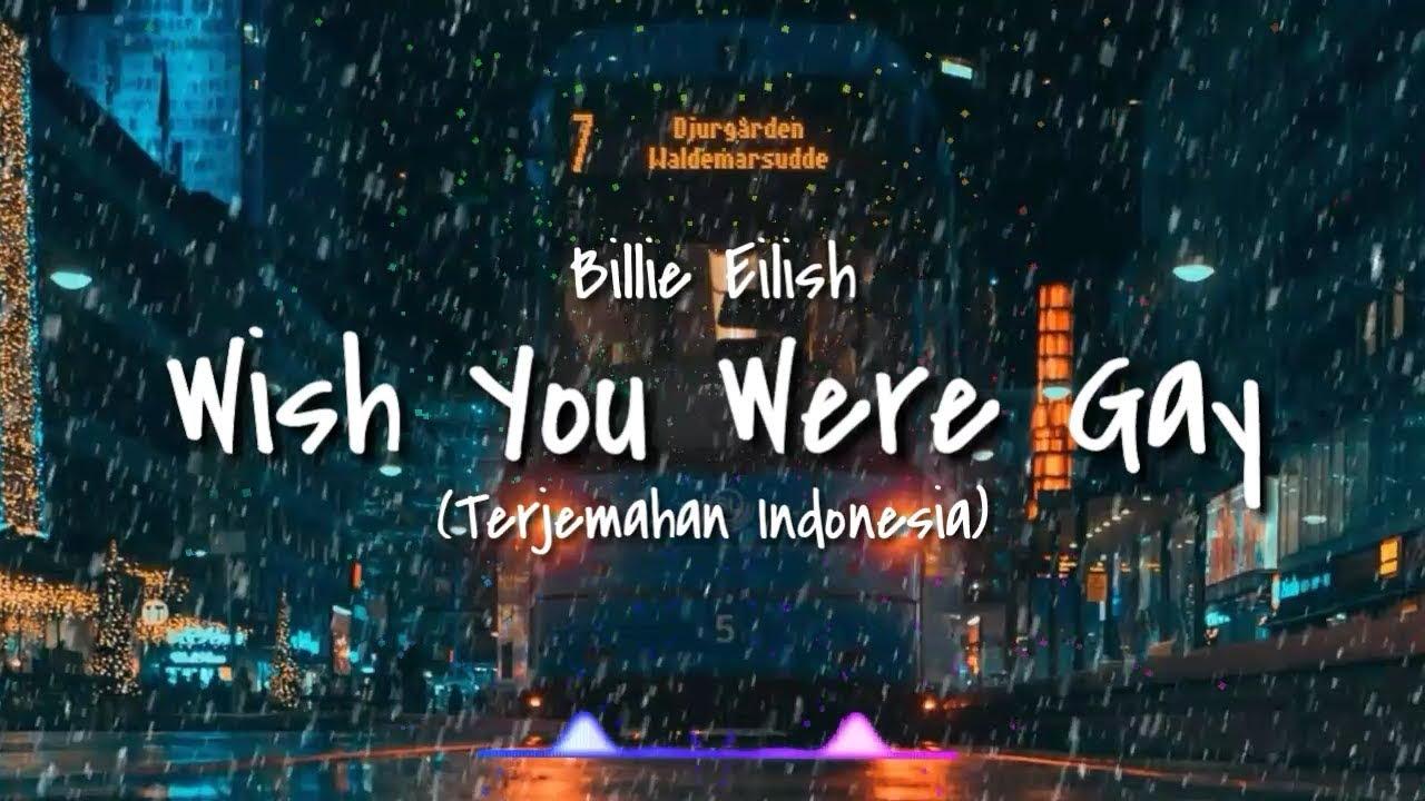 Terjemahan Lirik Lagu Wish You Were Gay - Billie Eilish