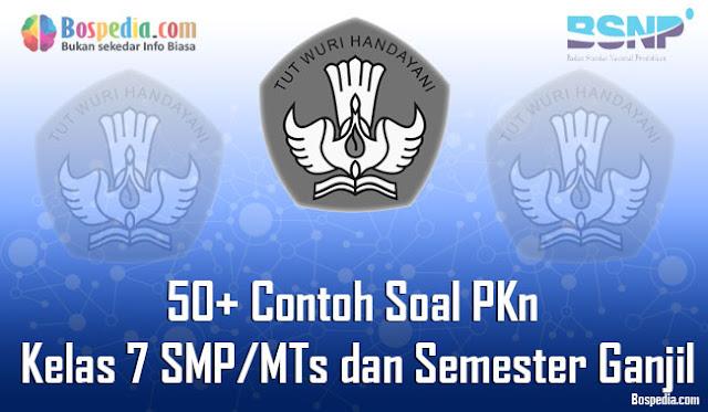 50+ Contoh Soal PKn Kelas 7 SMP/MTs dan Semester Ganjil Terbaru