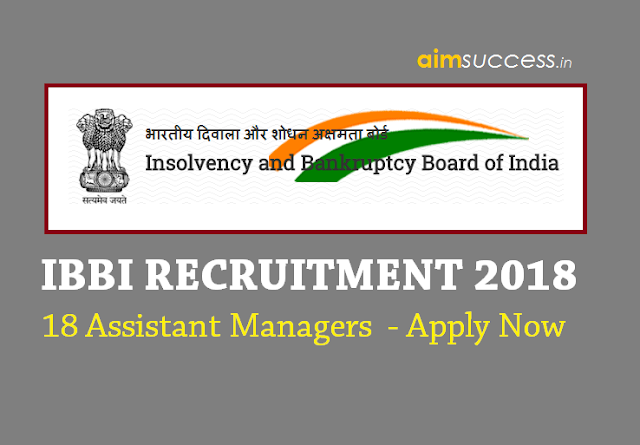 IBBI Recruitment 2018 for Assistant Managers - Apply Now!