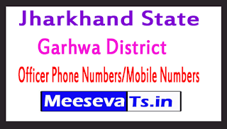 Garhwa District Level Officer Phone Number/Mobile Numbers