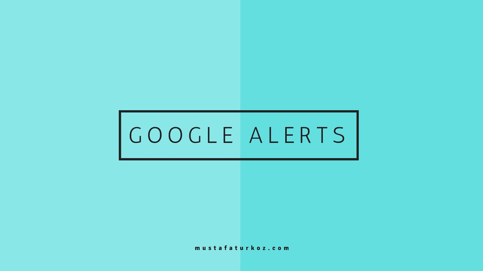 Google Alerts mustafaturkoz.com