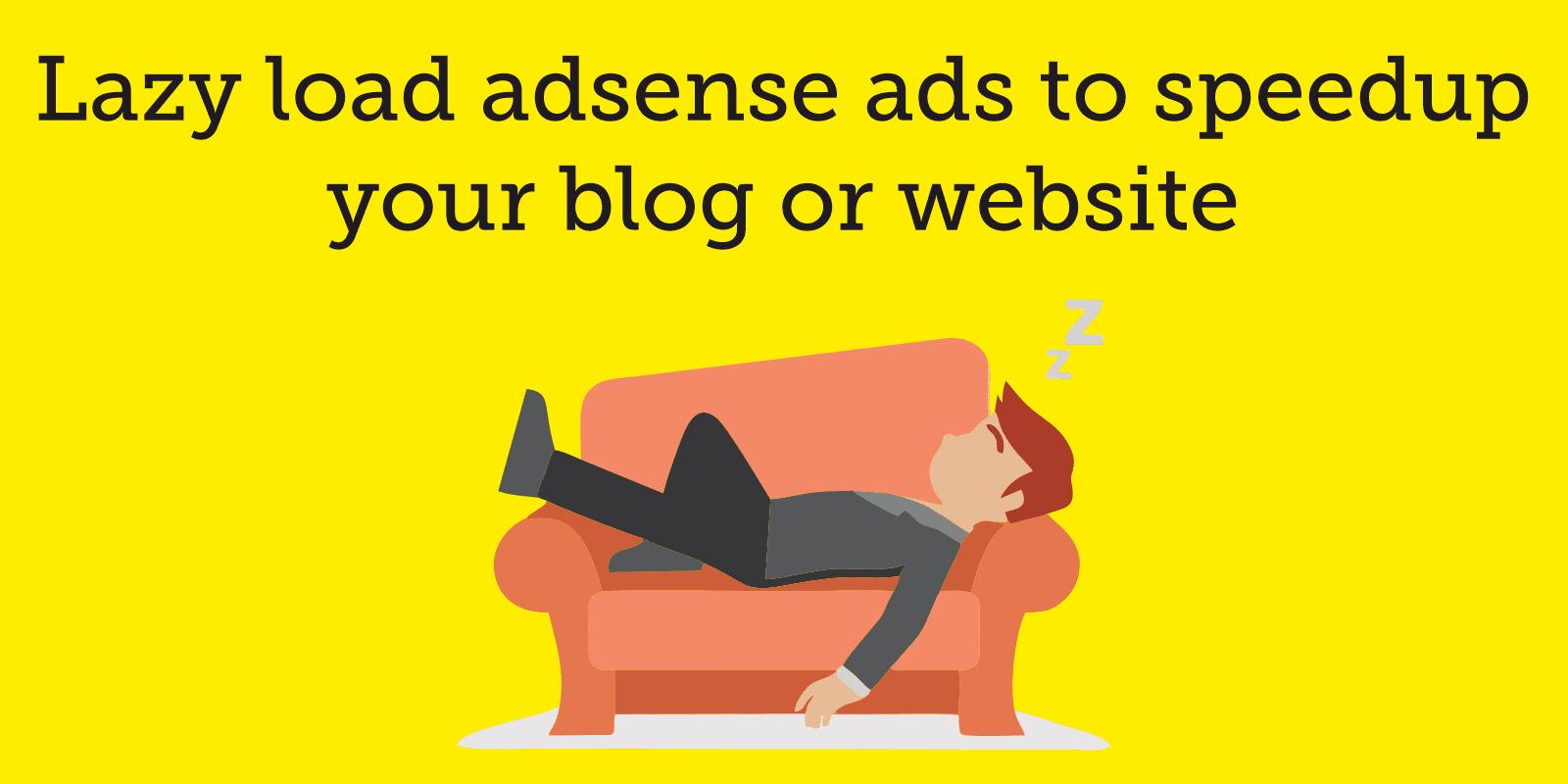lazy loading adsense ads for speedy blog loading