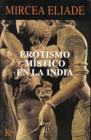 Mircea Eliade - Erotismo místico en la India