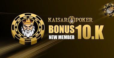 Bonus New Member 10.K Kaisar Poker Online
