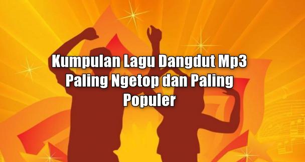 100 Kumpulan Lagu Dangdut Paling Ngetop Mp3 Terbaik dan Terpopuler
