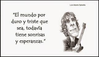 """""""El mundo por duro y triste que sea, todavía tiene sonrisas y esperanzas."""" Luis Alberto Spinetta frases"""