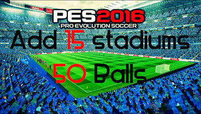 PES 2016 Add 26 Stadiums + 51 Balls