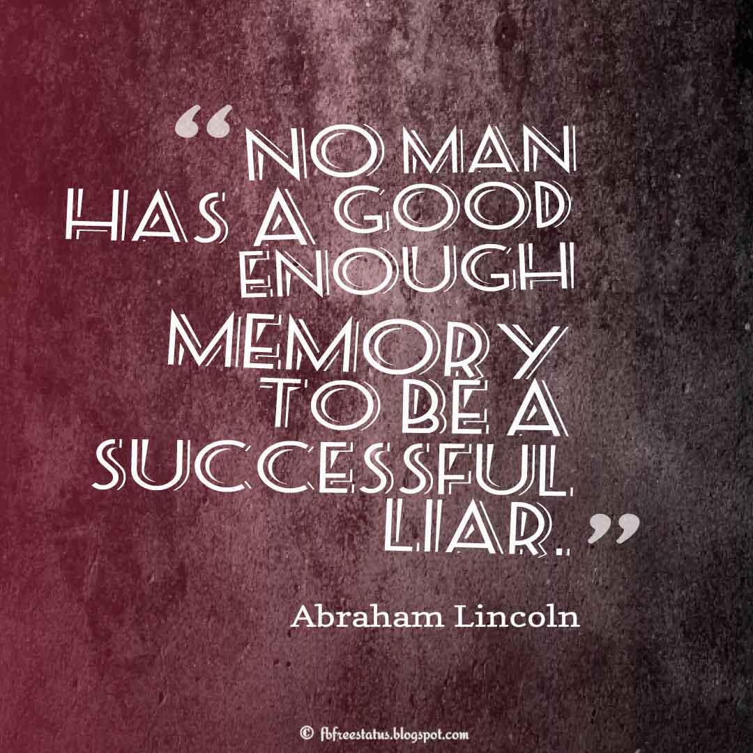 Funny Quotes, No man has a good enough memory to be a successful liar. ― Abraham Lincoln