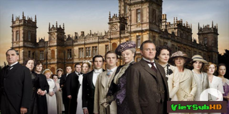 Phim Lâu Đài Downton Phần 1 Hoàn Tất (07/07) VietSub HD | Downton Abbey Season 1 2010