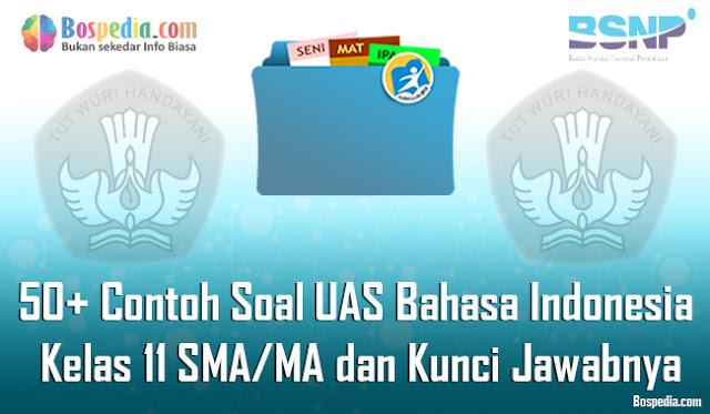 50+ Contoh Soal UAS Bahasa Indonesia Kelas 11 SMA/MA dan Kunci Jawabnya Terbaru