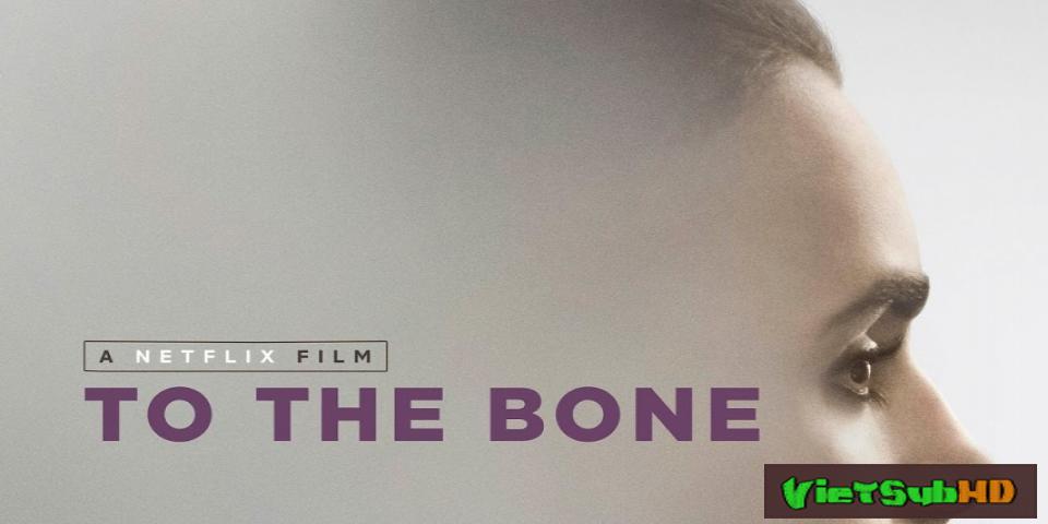 Phim Da bọc xương VietSub HD | To the Bone 2017