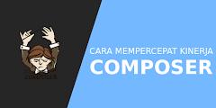 Cara Mempercepat Kinerja Composer Saat Install