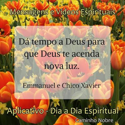 Chico Xavier psicografa Emmanuel. Dá tempo a Deus para que Deus te acenda uma nova luz. Esperança e fé.