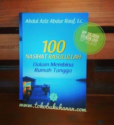 buku 100 Nasihat Rasulullah dalam membina rumah tangga oleh Ustadz Abdul Aziz Abdur Rauf, LC
