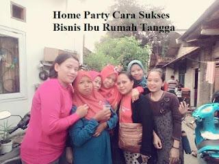 Bisnis, Bisnis Ibu, Bisnis Ibu Rumah Tangga, Home Party, Sukses Home Party, Cara Sukses Bisnis Ibu Rumah Tangga