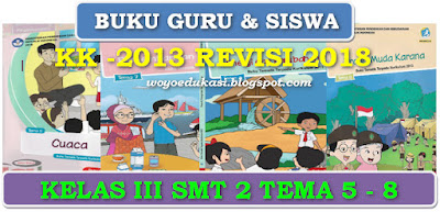 BUKU TEMATIK GURU DAN SISWA KURIKULUM 2013 SD KELAS III SMT 2 REVISI 2018
