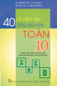 40 Đề Kiểm Tra Trắc Nghiệm Toán 10 - Lê Hồng Đức