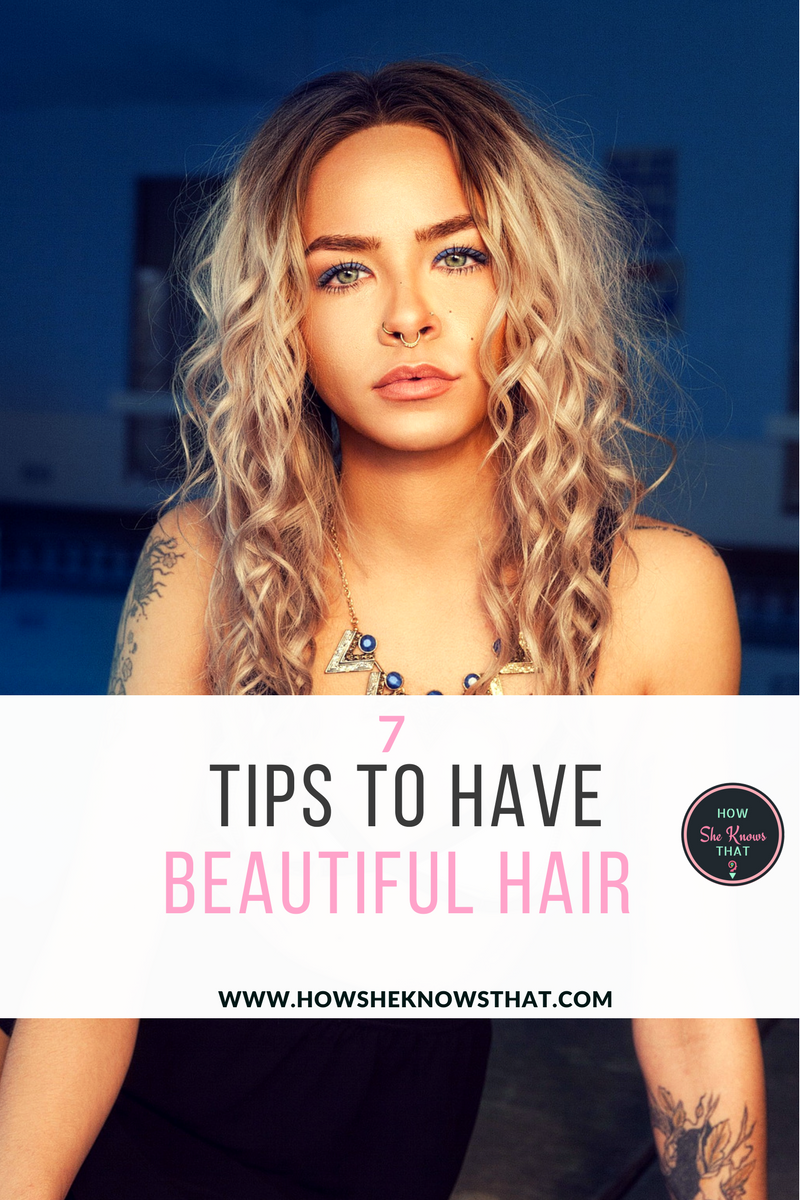7 Tips to Have Beautiful Hair - www.howsheknowsthat.com - beauty, hair, hair tips, lifestyle, beauty tips, beauty and style