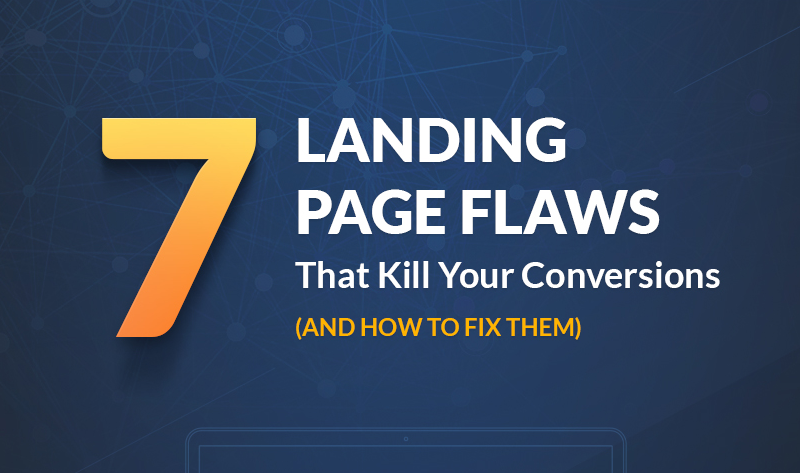 7 Landing Page Flaws That Kill Your Conversions (and How to Fix Them)