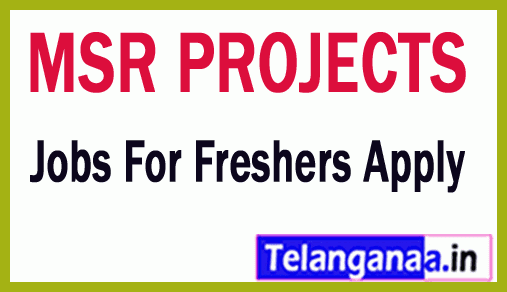 MSR PROJECTS Recruitment Jobs For Freshers Apply