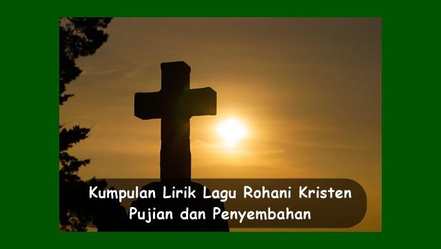 Kumpulan Lirik Lagu Rohani Kristen Terbaru | Pujian dan Penyembahan