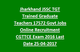 Jharkhand JSSC TGT Trained Graduate Teachers 17572 Govt Jobs Online Recruitment CGTTCE Exam 2016 Last Date 25-04-2017
