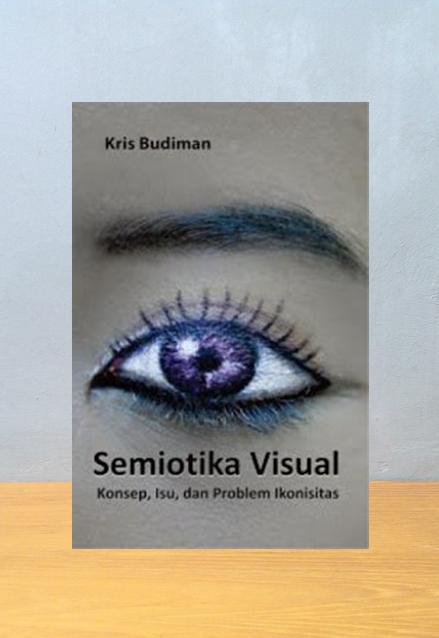 SEMIOTIKA VISUAL KONSEP ISU DAN PROBLEM IKONISITAS, Kris Budiman