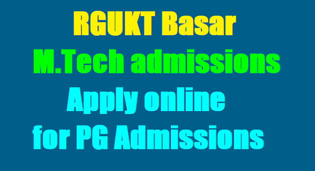 RGUKT Basar M.Tech admissions 2017, Apply online for PG Admissions