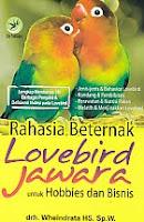 Rahasia Beternak Lovebird Jawara untuk Hobbies dan Bisnis Pengarang : drh. Wheindrata HS. Sp. W Penerbit : Lily Publisher